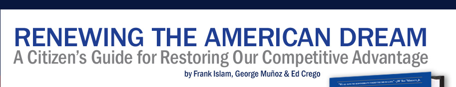 Renewing the American Dream: A Citizen's Guide for Restoring Our Competitive Advantage by Frank Islam, George Muñoz & Ed Crego